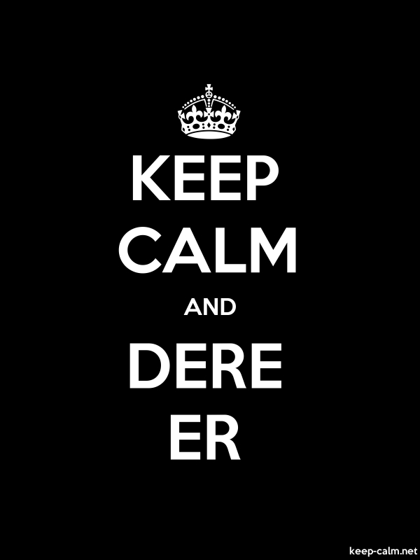 KEEP CALM AND DERE ER - white/black - Default (600x800)