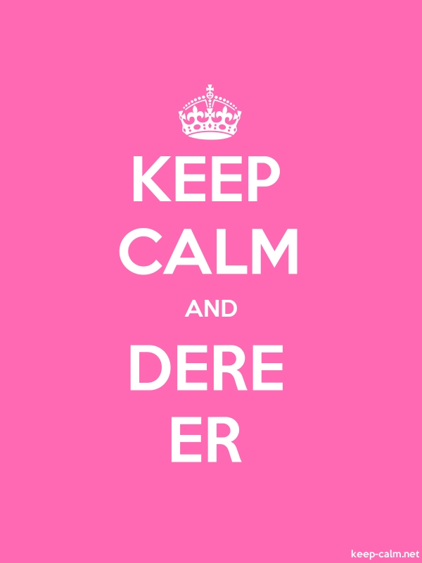 KEEP CALM AND DERE ER - white/pink - Default (600x800)