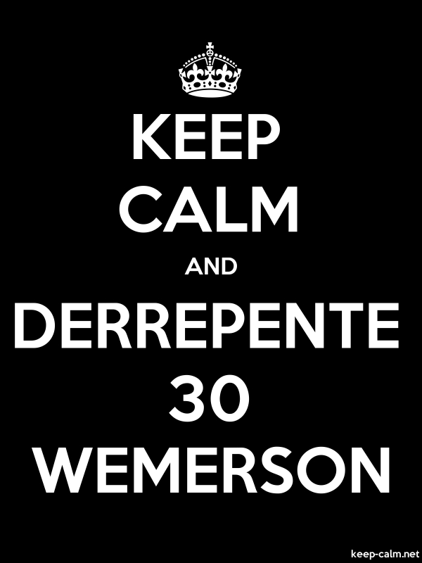 KEEP CALM AND DERREPENTE 30 WEMERSON - white/black - Default (600x800)