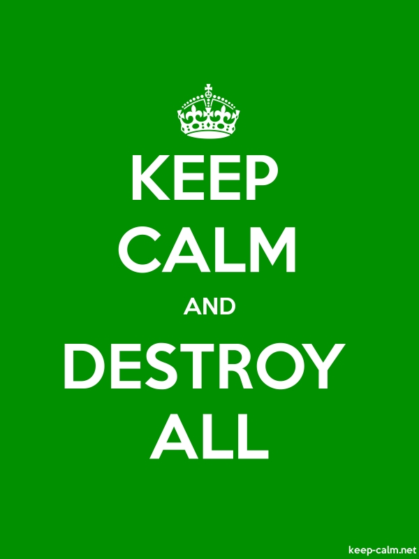 KEEP CALM AND DESTROY ALL - white/green - Default (600x800)