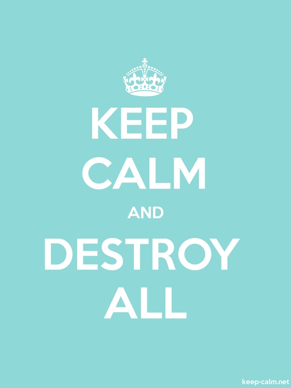 KEEP CALM AND DESTROY ALL - white/lightblue - Default (600x800)