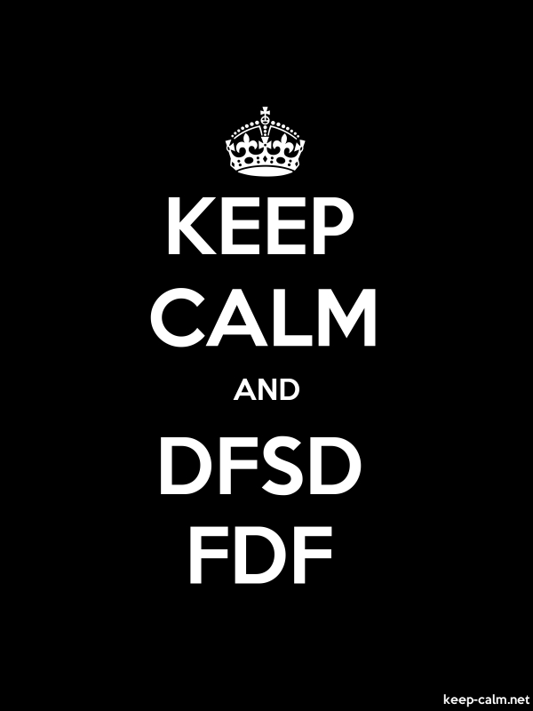 KEEP CALM AND DFSD FDF - white/black - Default (600x800)