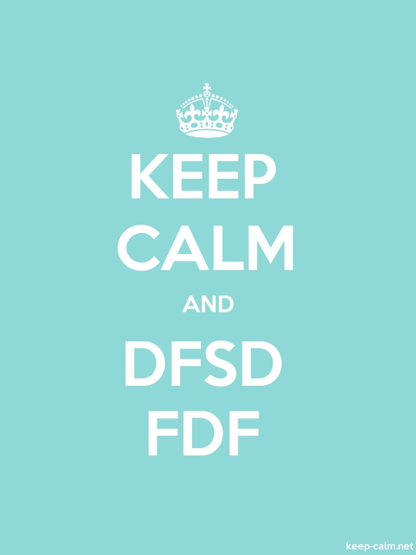 KEEP CALM AND DFSD FDF - white/lightblue - Default (600x800)