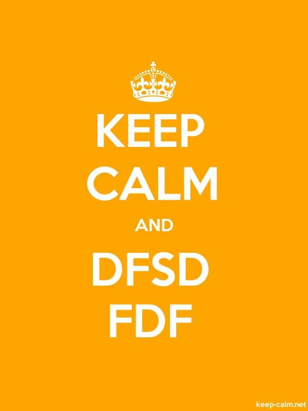KEEP CALM AND DFSD FDF - white/orange - Default (600x800)