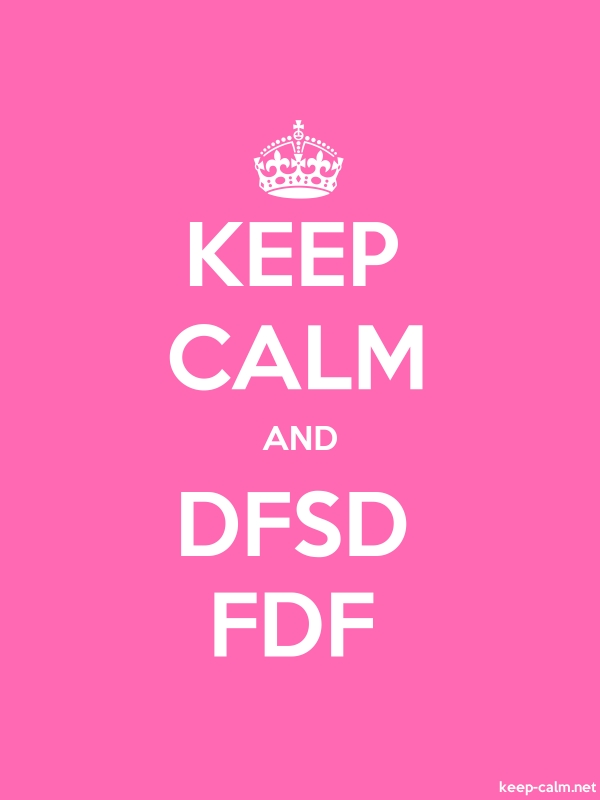 KEEP CALM AND DFSD FDF - white/pink - Default (600x800)