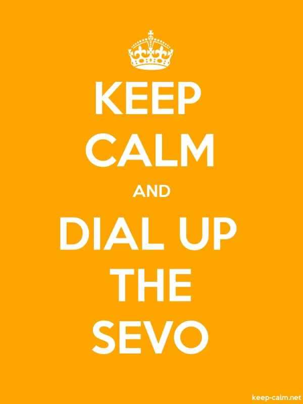KEEP CALM AND DIAL UP THE SEVO - white/orange - Default (600x800)