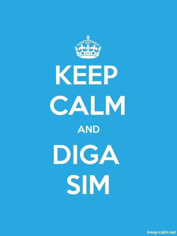KEEP CALM AND DIGA SIM - white/blue - Default (600x800)
