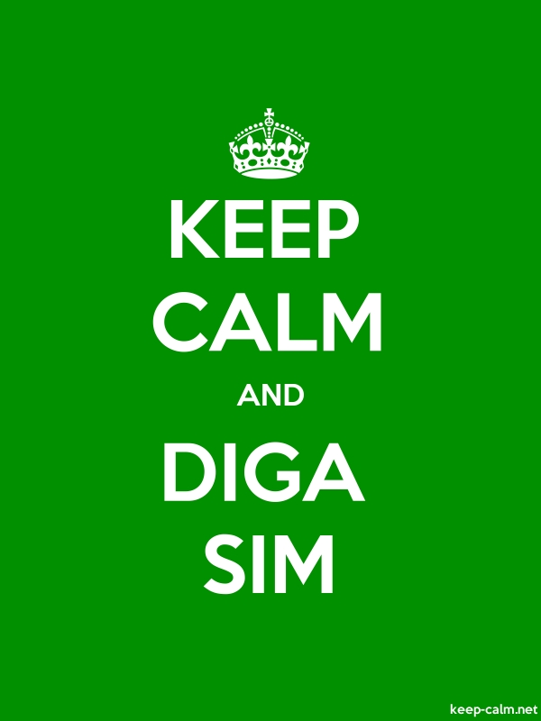KEEP CALM AND DIGA SIM - white/green - Default (600x800)