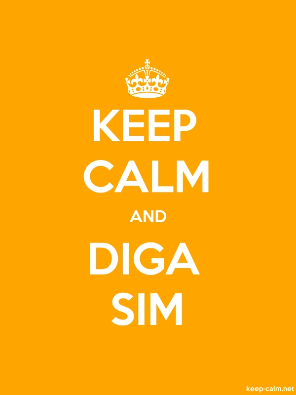 KEEP CALM AND DIGA SIM - white/orange - Default (600x800)