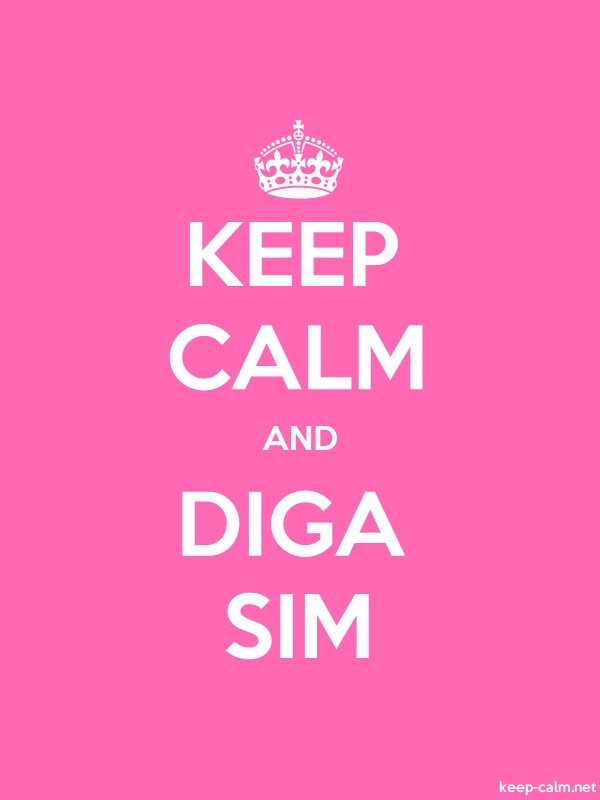 KEEP CALM AND DIGA SIM - white/pink - Default (600x800)