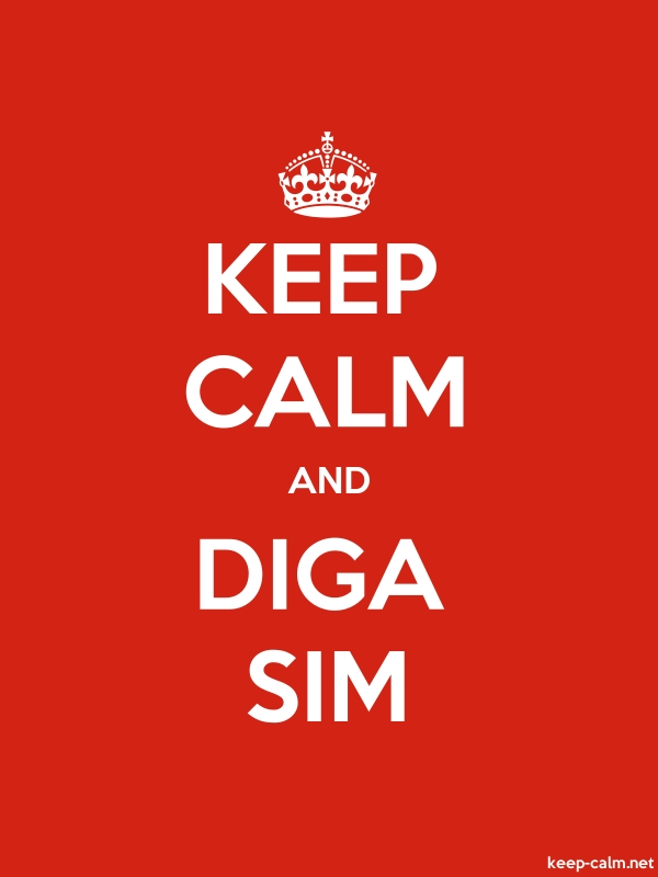 KEEP CALM AND DIGA SIM - white/red - Default (600x800)