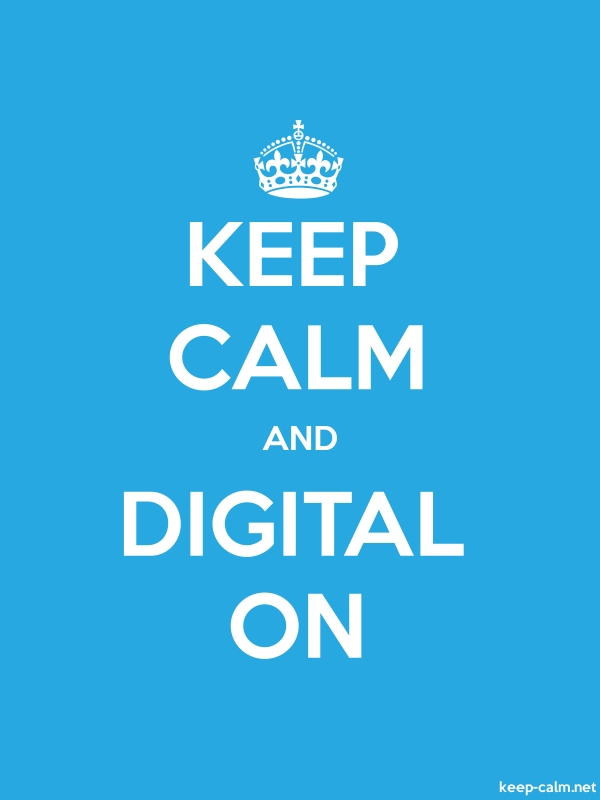 KEEP CALM AND DIGITAL ON - white/blue - Default (600x800)