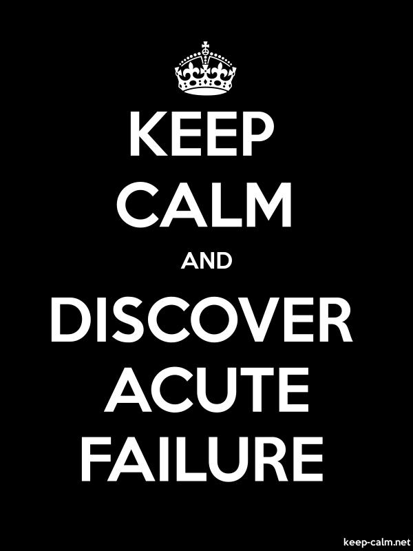 KEEP CALM AND DISCOVER ACUTE FAILURE - white/black - Default (600x800)