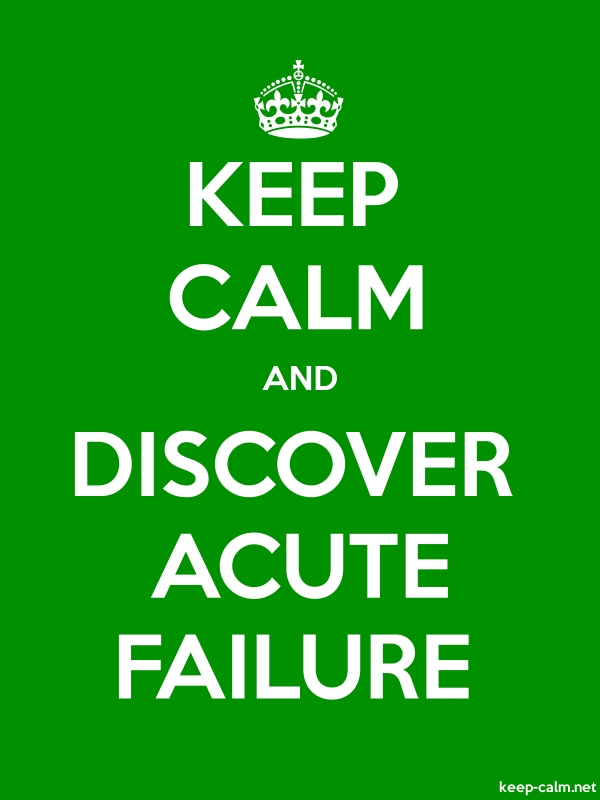 KEEP CALM AND DISCOVER ACUTE FAILURE - white/green - Default (600x800)