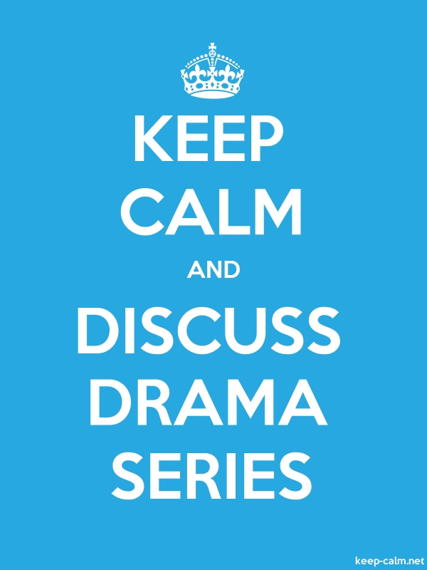 KEEP CALM AND DISCUSS DRAMA SERIES - white/blue - Default (600x800)