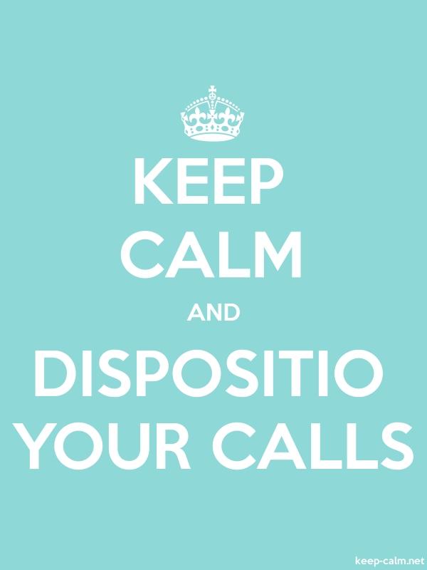 KEEP CALM AND DISPOSITIO YOUR CALLS - white/lightblue - Default (600x800)