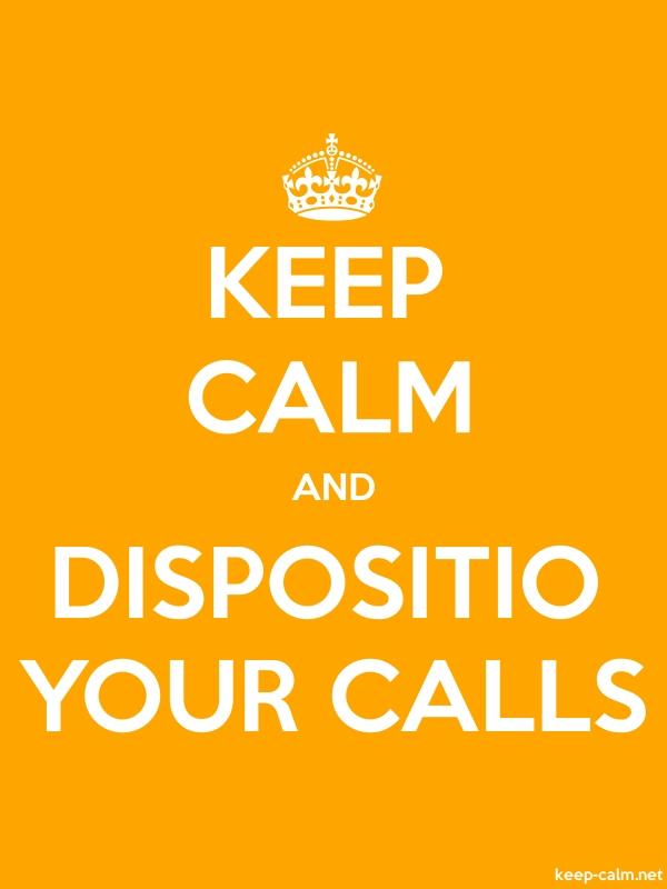 KEEP CALM AND DISPOSITIO YOUR CALLS - white/orange - Default (600x800)