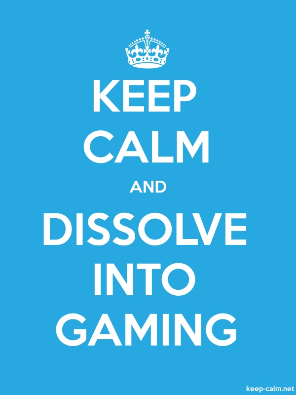 KEEP CALM AND DISSOLVE INTO GAMING - white/blue - Default (600x800)