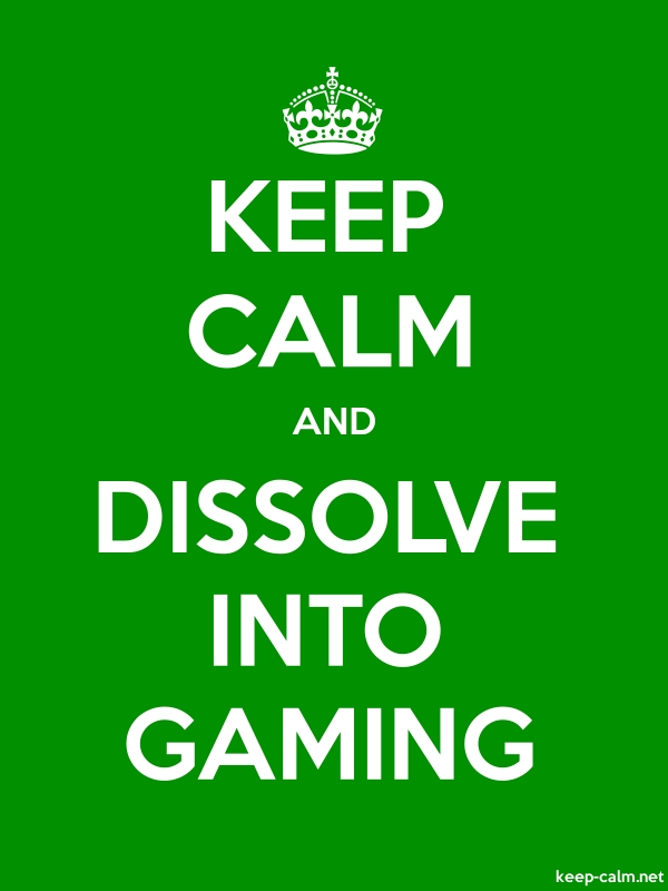 KEEP CALM AND DISSOLVE INTO GAMING - white/green - Default (600x800)
