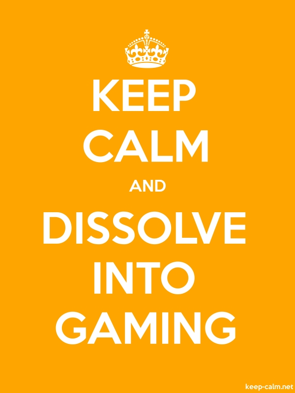 KEEP CALM AND DISSOLVE INTO GAMING - white/orange - Default (600x800)