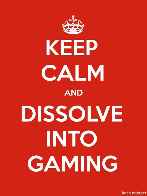 KEEP CALM AND DISSOLVE INTO GAMING - white/red - Default (600x800)