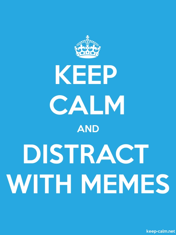 KEEP CALM AND DISTRACT WITH MEMES - white/blue - Default (600x800)