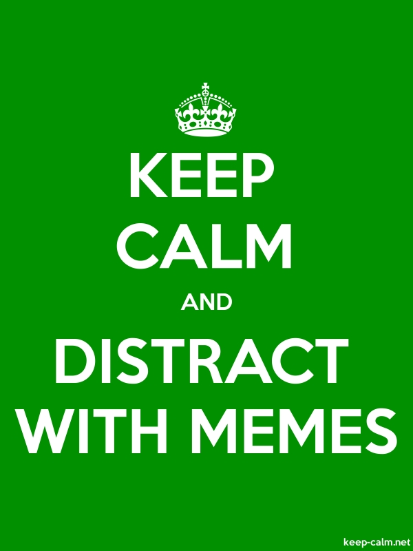 KEEP CALM AND DISTRACT WITH MEMES - white/green - Default (600x800)