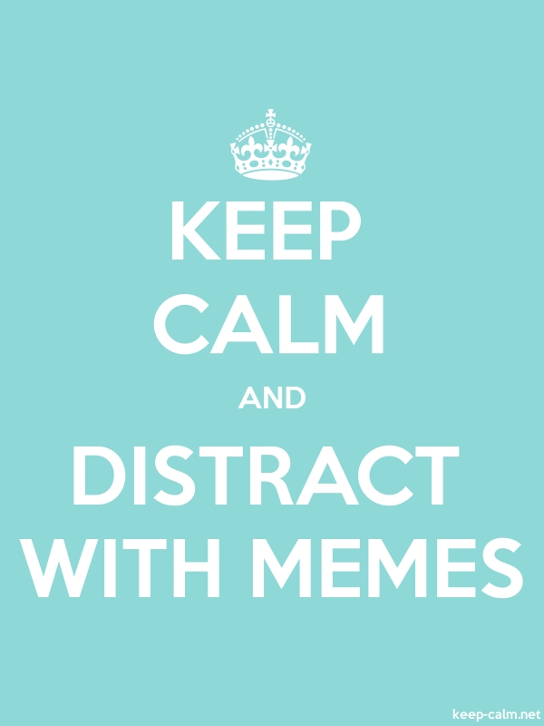 KEEP CALM AND DISTRACT WITH MEMES - white/lightblue - Default (600x800)