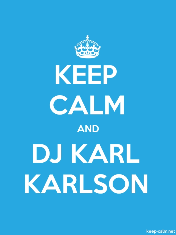 KEEP CALM AND DJ KARL KARLSON - white/blue - Default (600x800)