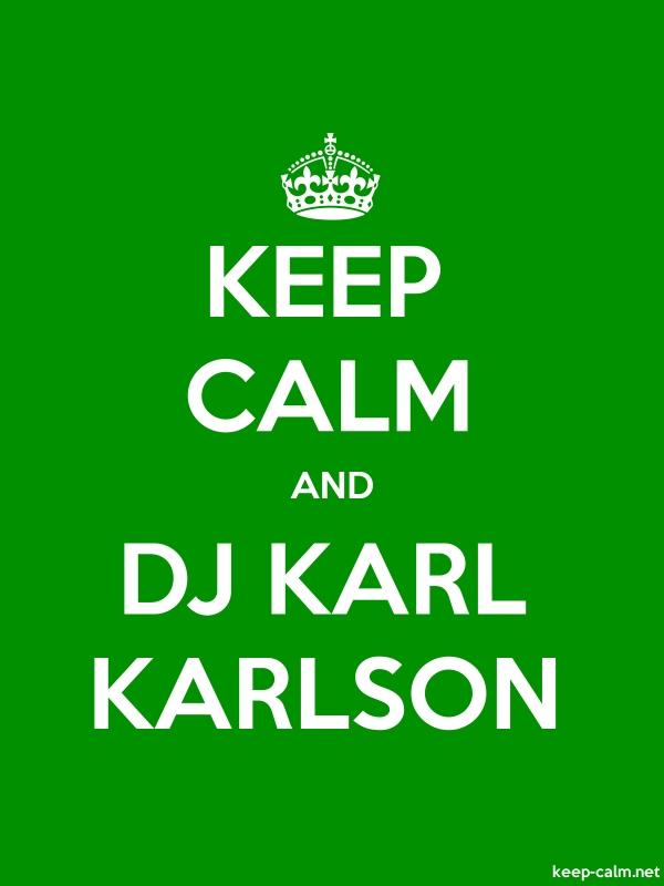 KEEP CALM AND DJ KARL KARLSON - white/green - Default (600x800)