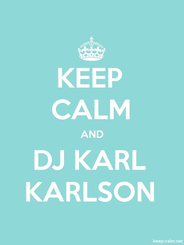 KEEP CALM AND DJ KARL KARLSON - white/lightblue - Default (600x800)