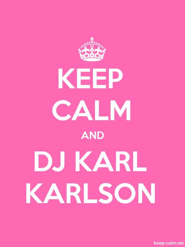 KEEP CALM AND DJ KARL KARLSON - white/pink - Default (600x800)
