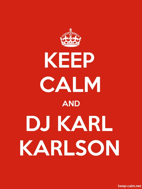 KEEP CALM AND DJ KARL KARLSON - white/red - Default (600x800)