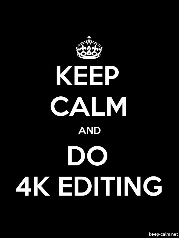 KEEP CALM AND DO 4K EDITING - white/black - Default (600x800)