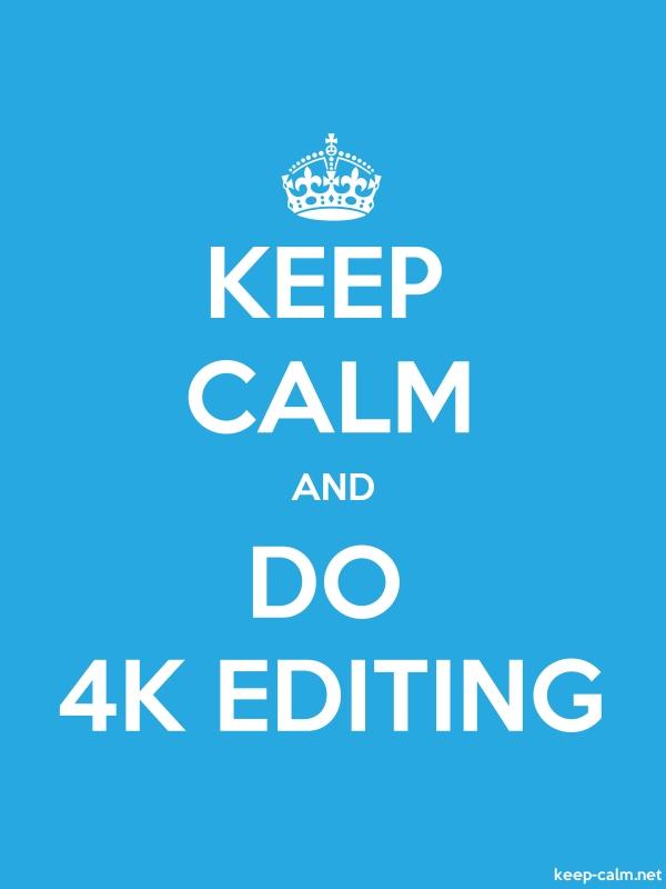 KEEP CALM AND DO 4K EDITING - white/blue - Default (600x800)