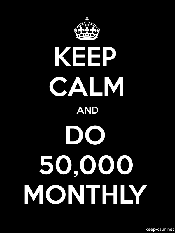 KEEP CALM AND DO 50,000 MONTHLY - white/black - Default (600x800)