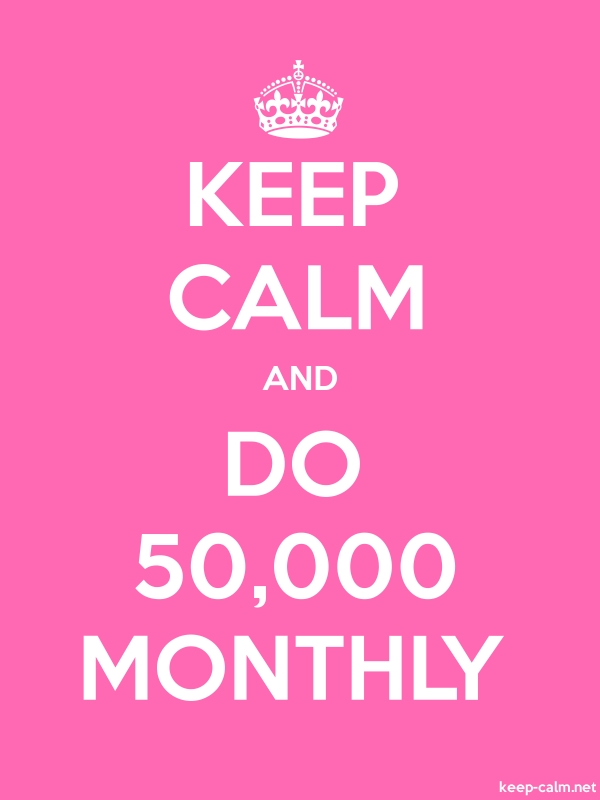 KEEP CALM AND DO 50,000 MONTHLY - white/pink - Default (600x800)