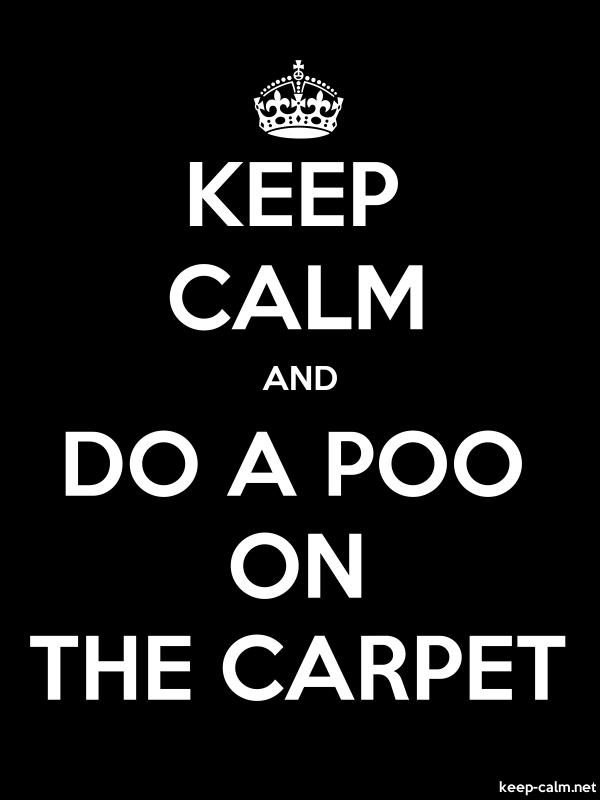 KEEP CALM AND DO A POO ON THE CARPET - white/black - Default (600x800)