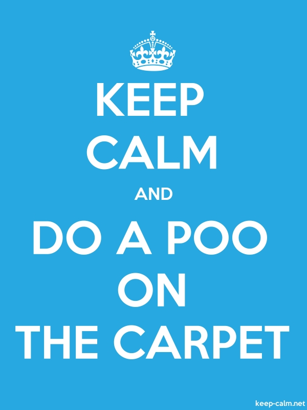 KEEP CALM AND DO A POO ON THE CARPET - white/blue - Default (600x800)