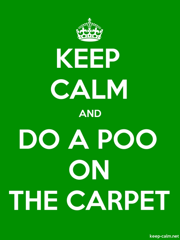 KEEP CALM AND DO A POO ON THE CARPET - white/green - Default (600x800)