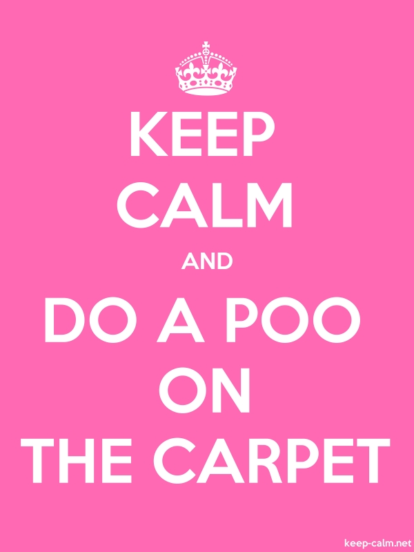 KEEP CALM AND DO A POO ON THE CARPET - white/pink - Default (600x800)
