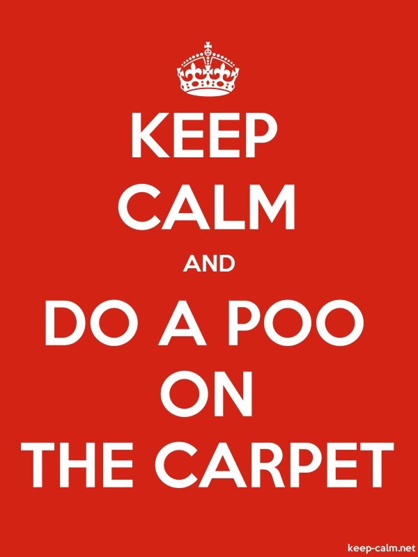 KEEP CALM AND DO A POO ON THE CARPET - white/red - Default (600x800)