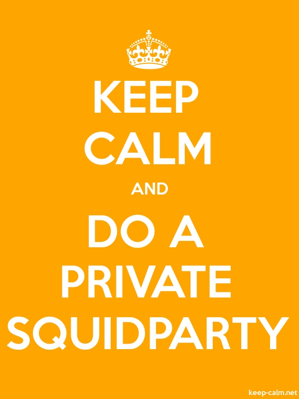 KEEP CALM AND DO A PRIVATE SQUIDPARTY - white/orange - Default (600x800)