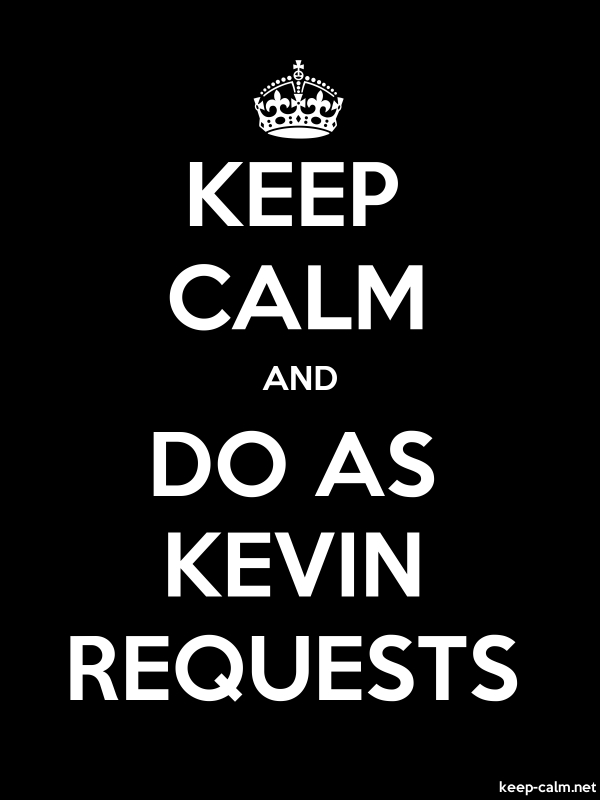 KEEP CALM AND DO AS KEVIN REQUESTS - white/black - Default (600x800)