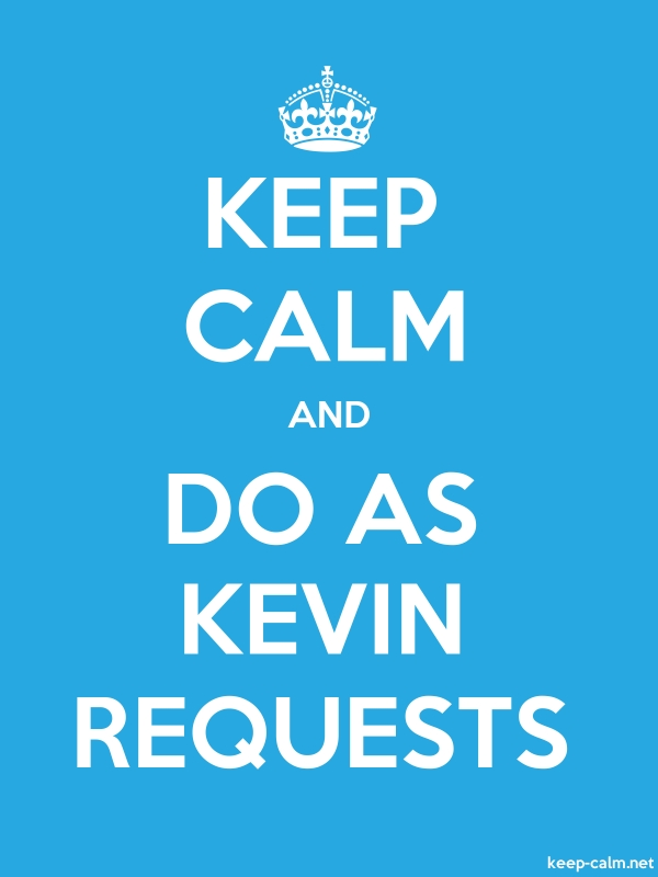 KEEP CALM AND DO AS KEVIN REQUESTS - white/blue - Default (600x800)