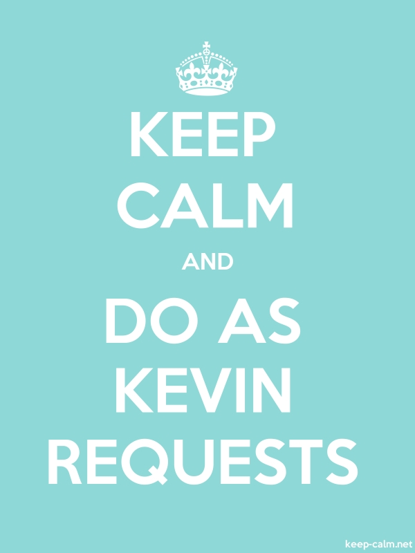 KEEP CALM AND DO AS KEVIN REQUESTS - white/lightblue - Default (600x800)