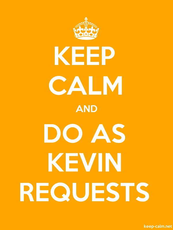 KEEP CALM AND DO AS KEVIN REQUESTS - white/orange - Default (600x800)