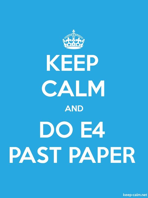 KEEP CALM AND DO E4 PAST PAPER - white/blue - Default (600x800)