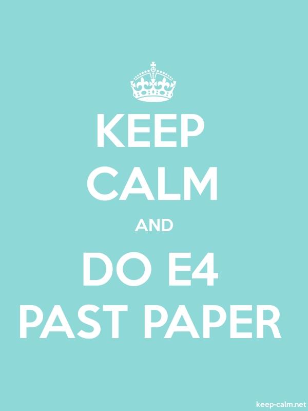 KEEP CALM AND DO E4 PAST PAPER - white/lightblue - Default (600x800)