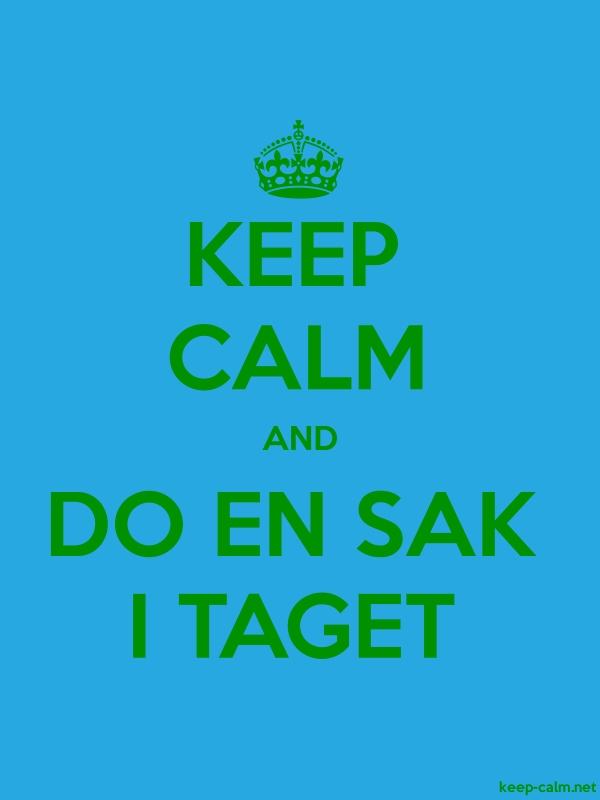 KEEP CALM AND DO EN SAK I TAGET - green/blue - Default (600x800)
